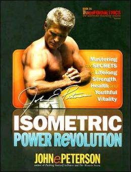Isometric Power Revolution: Mastering the Secrets of Lifelong Strength, Health and Youthful Vitality