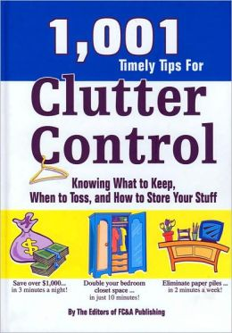 1,001 Timely Tips for Clutter Control: Knowing What to Keep, When to Toss, and How to Store Your Stuff