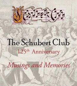 The Schubert Club 125th Anniversary: Musings and Memories