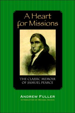 A Heart for Missions: The Classic Memoir of Samuel Pearce