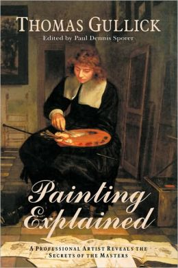 Painting Explained: A Professional Artist Reveals the Secrets of the Masters