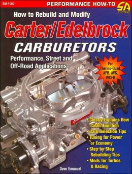 How to Rebuild and Modify Carter/Edelbrock Carburetors: Performance, Street, and Off-Road Applications Dave Emanuel