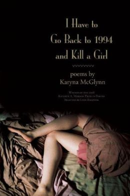 I Have to Go Back to 1994 and Kill a Girl: Poems