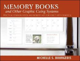 Memory Books and Other Graphic Cuing Systems: Practical Communication and Memory Aids for Adults with Denentia