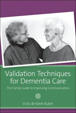 Validation Techniques for Dementia Care: The Family Caregiver's Guide to Improving Communication