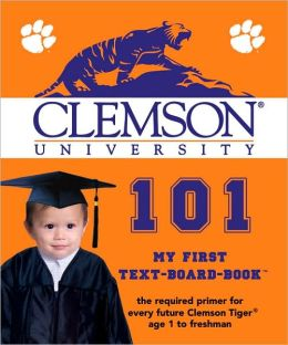 Clemson University 101: My First Text-Board-Book