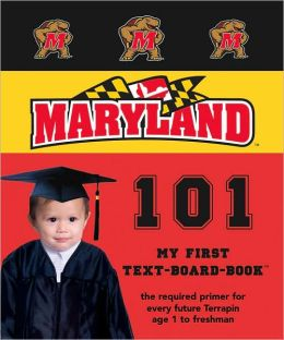 University of Maryland 101 (My First Text-Board-Book) Brad M. Epstein