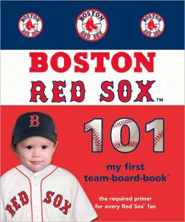 Boston Red Sox 101: My First Team-Board-Book