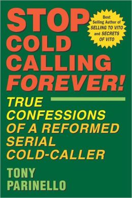 Stop Cold Calling Forever!: True Confessions of a Reformed Serial Cold-Caller