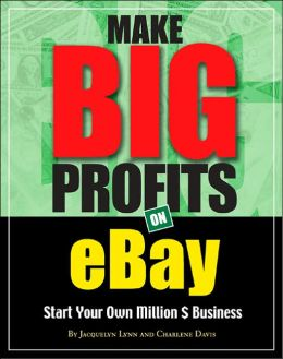 Make Big Profits on eBay: The Ultimate Guide for Building a Business on eBay