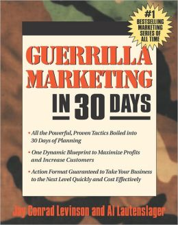 Guerrilla Marketing in 30 Days: A 30-Day Tactical Plan to Maximize Profits and Increase Customers