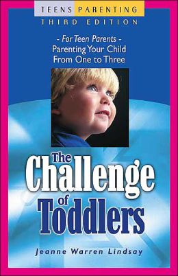 The Challenge of Toddlers (Teens Parenting Series): For Teen Parents - Parenting Your Child from One to Three