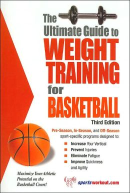 The Ultimate Guide to Weight Training for Basketball ( Ultimate Guide to Weight Training Series)