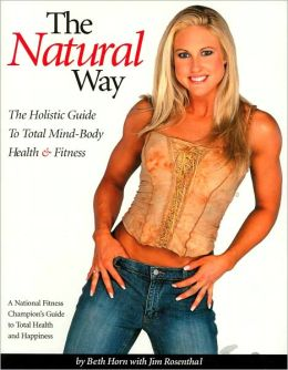 The Natural Way: The Holistic Guide to Total Mind-Body Health and Fitness