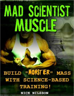Mad Scientist: Muscle Build ''Monster'' Mass with Science-Based Training