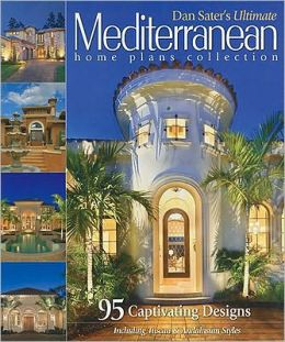 Sater's Ultimate Mediterranean Home Plans: 83 Captivating Designs