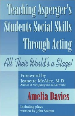 Teaching Asperger's Students Social Skills Through Acting: All Their World's a Stage!