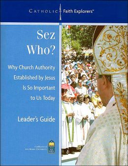 Sez Who? Leader's Guide with CD: Why Church Authority Established by Jesus is So Important To Us Today