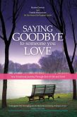 Saying Goodbye to Someone You Love: Your Emotional Journey through End-of-Life and Grief