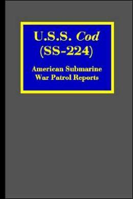 U. S. S. Cod (SS-224): American Submarine War Patrol Reports