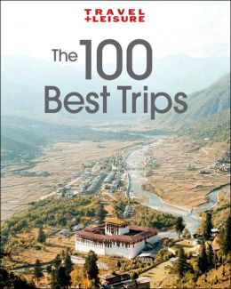 Travel + Leisure's The 100 Greatest Trips of 2007