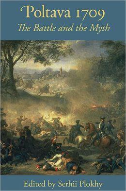 Poltava 1709: The Battle and the Myth