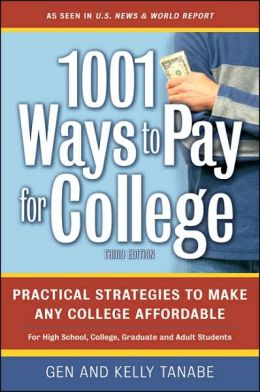 1001 Ways to Pay for College: Practical Strategies To Make Any College Affordable