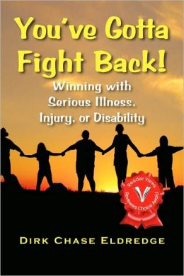 You've Gotta Fight Back!: Winning with Serious Illness, Injury or Disability
