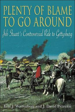 Plenty of Blame to Go Around: Jeb Stuart's Controversial Ride to Gettysburg
