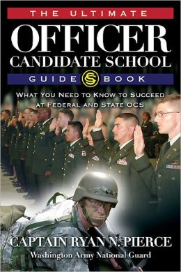 Ultimate Officer Candidate School Guidebook: What You Need to Know to Succeed at Federal and State OCS