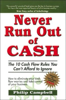 Never Run Out of Cash: The 10 Cash Flow Rules You Can't Afford to Ignore