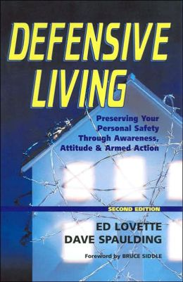 Defensive Living: Preserving Your Personal Safety Through Awareness, Attitude, and Armed Action