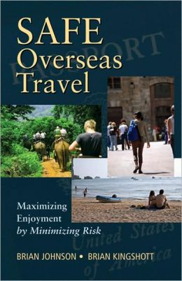 Safe Overseas Travel: Maximizing Enjoyment by Minimizing Risk