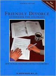 Friendly Divorce Guidebook for Colorado: How to Plan, Negotiate, and File Your Divorce