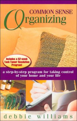 Common Sense Organizing: A Step-by Step Progam forTaking Control of Your Home and Your Life
