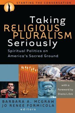 Taking Religious Pluralism Seriously: Spiritual Politics on America's Sacred Ground