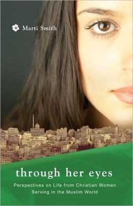 Through Her Eyes: Life and Ministry of Women in the Muslim World