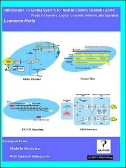 Introduction to Global System for Mobile Communication (GSM): Physical Channels, Logical Channels, Network, and Operation