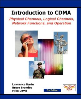 Introduction to CDMA: Physical Channels, Logical Channels, Network Functions, and Operation