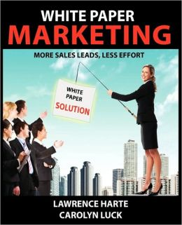 White Paper Marketing: More Sales Leads, Less Effort