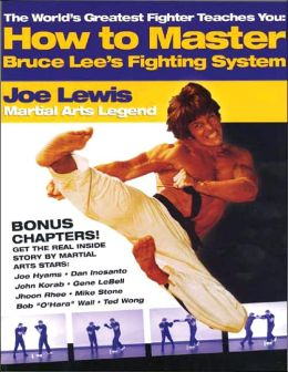The World's Greatest Fighter Teaches You: How to Master Bruce Lee's Fighting System