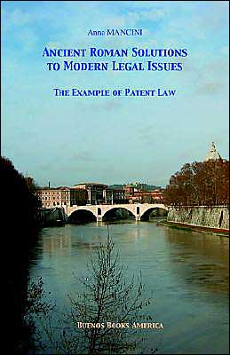 Ancient Roman Solutions to Modern Legal Issues, the Example of Patent Law