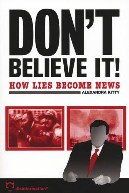 Don't Believe It!: How Lies Become News