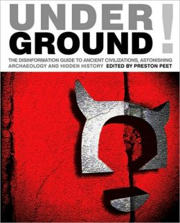 Underground: The Disinformation Guide to Ancient Civilizations, Astonishing Archaeology and Hidden History