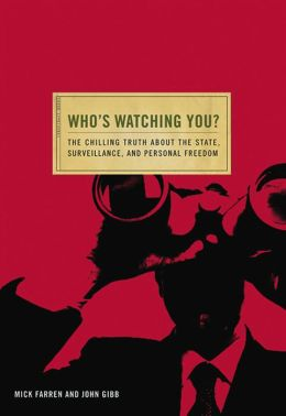 Who's Watching You?: The Chilling Truth about the State, Surveillance, and Personal Freedom