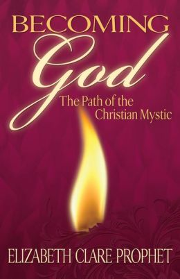 Becoming God: The Path of the Christian Mystic
