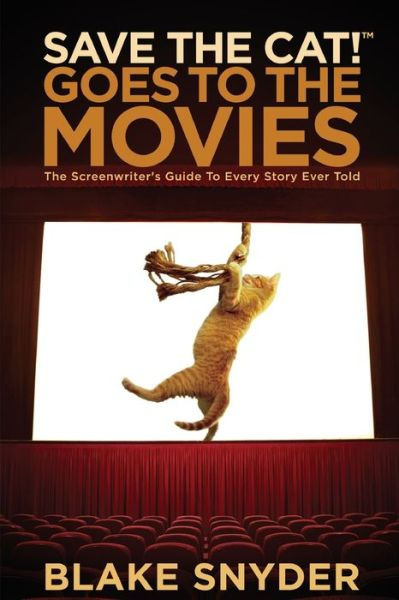 Download google books online Save the Cat! Goes to the Movies: The Screenwriter's Guide to Every Story Ever Told