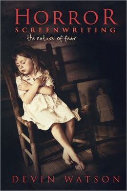 Horror Screenwriting: The Nature of Fear