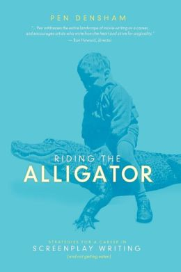 Riding the Alligator: Strategies for a Career in Screenplay Writing and Not getting Eaten