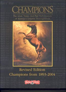 Champions: The Lives, Times, and Past Performances of America's Greatest Thoroughbreds